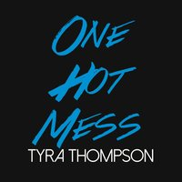 One Hot Mess — Tyra Thompson