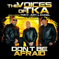 Don't Be Afraid — The Voices Of TKA