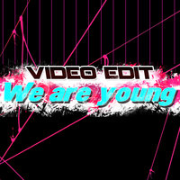 We Are Young — Video Edit