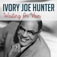 Waiting in Vain — Ivory Joe Hunter