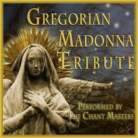 Gregorian Madonna — The Chant Masters