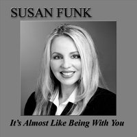 It's Almost Like Being With You — Susan Funk