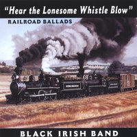 Hear the Lonesome Whistle Blow — Black Irish Band