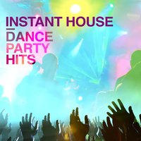 Instant House: Dance Party Hits — сборник