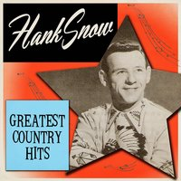 Greatest Country Hits — Hank Snow