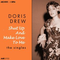 Shut up and Make Love to Me — Doris Drew