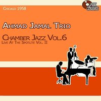 Chamber Jazz, Vol. 6 - Live at the Spotlite, Vol. 2 — Ahmad Jamal Trio