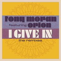 I Give In — Tony Moran, Orion