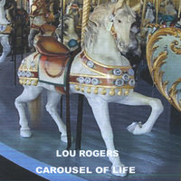 Carousel of Life — Lou Rogers