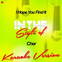 I Hope You Find It (In the Style of Cher) - Single — Ameritz Audio Karaoke