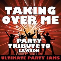 Taking Over Me (Party Tribute to Lawson) - Single — Ultimate Party Jams