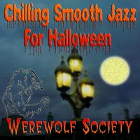 Chilling Smooth Jazz For Halloween — Werewolf Society