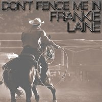 Don't Fence Me In — Frankie Laine