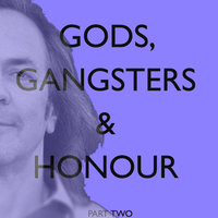 Gods, Gangsters & Honour (Part Two: Chapters 18-29) — Steven Machat