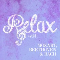 Relax with Mozart, Beethoven & Bach — Вольфганг Амадей Моцарт