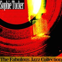 The Fabulous Jazz Collection — Sophie Tucker