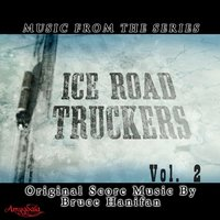 Music from the Series Ice Road Truckers Vol. 2 — Bruce Hanifan