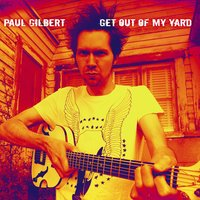 Get Out Of My Yard — Paul Gilbert