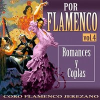 Por Flamenco. Romances y Coplas Vol. 4 — Coro Flamenco Jerezano