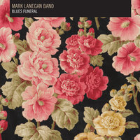Blues Funeral — Mark Lanegan Band