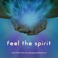 Feel the Spirit - Urban Nation Choir, Tommy Daugherty & David Erwin — сборник