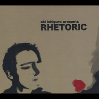 Aki Ishiguro Presents Rhetoric — Rhetoric