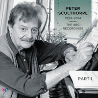 Peter Sculthorpe — The ABC Recordings, Pt. 1 — Peter Sculthorpe