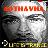 Life Is Trance — 40Thavha