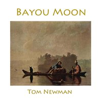 Bayou Moon — Tom Newman