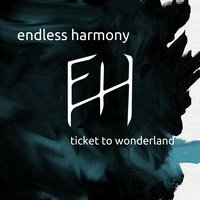 Ticket to Wonderland — Endless Harmony