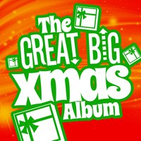 The Great Big Xmas Album — The Christmas Collection, Greatest Christmas Songs and #1 Favourite Christmas Music for Kids, Canzoni di Natale, Canzoni Di Natale|Greatest Christmas Songs and #1 Favourite Christmas Music For Kids|The Christmas Collection