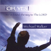 Oh, Yes! — Michael Walker