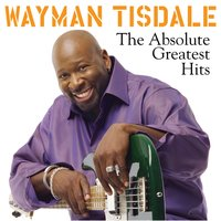 The Absolute Greatest Hits — Wayman Tisdale