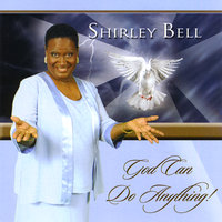 God Can Do Anything — Shirley Bell