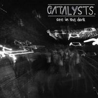 See in the Dark — Catalysts