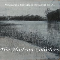 Measuring the Space Between Us All — The Hadron Colliders