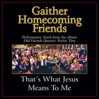 That's What Jesus Means to Me Performance Tracks — Bill & Gloria Gaither
