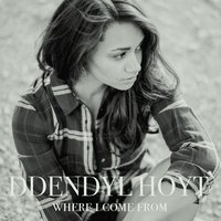 Where I Come From — Ddendyl Hoyt