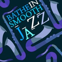 Bathe in Smooth Jazz — Calming Jazz