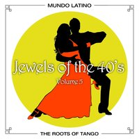 The Roots of Tango - Jewels Of The 40's, Vol. 5 — сборник