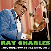I'm Going Down to the River, Vol. 2 — Ray Charles