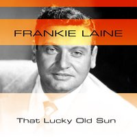 That Lucky Old Sun — Frankie Lane