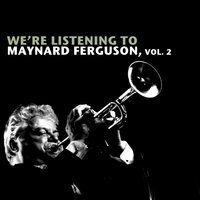We're Listening to Maynard Ferguson, Vol. 2 — Maynard Ferguson
