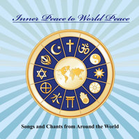 Inner Peace to World Peace (Songs and Chants from Around the World) — Preethy Padman & John Osborne