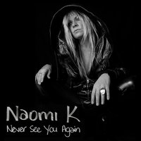 Never See You Again — Naomi K