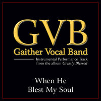 When He Blest My Soul Performance Tracks — Gaither Vocal Band