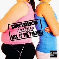 Back To The Training — Dirtydisco feat. Czanik Balázs, Maria Mamah