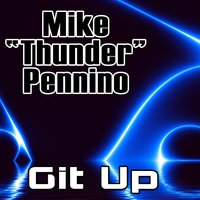"Git Up — Mike ""Thunder"" Pennino"