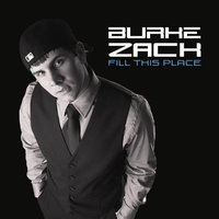 Fill This Place — Burke Zack