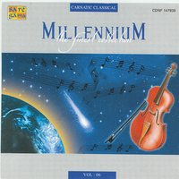 Millennium: The Finest Collection, Vol. 6 — Dr. M. Balamuralikrishna, Ayyalore Krishnan, Madurai T. N. Seshagopalan, Ayyalore Krishnan, Dr. M. Balamuralikrishna, Madurai T. N. Seshagopalan